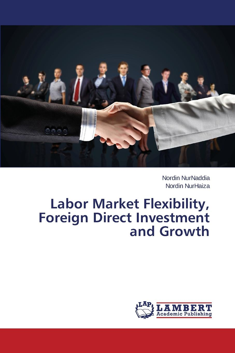 NurNaddia Nordin, NurHaiza Nordin Labor Market Flexibility, Foreign Direct Investment and Growth tibebu aragie impact foreign direct investment on domestic private investment in ethiopia