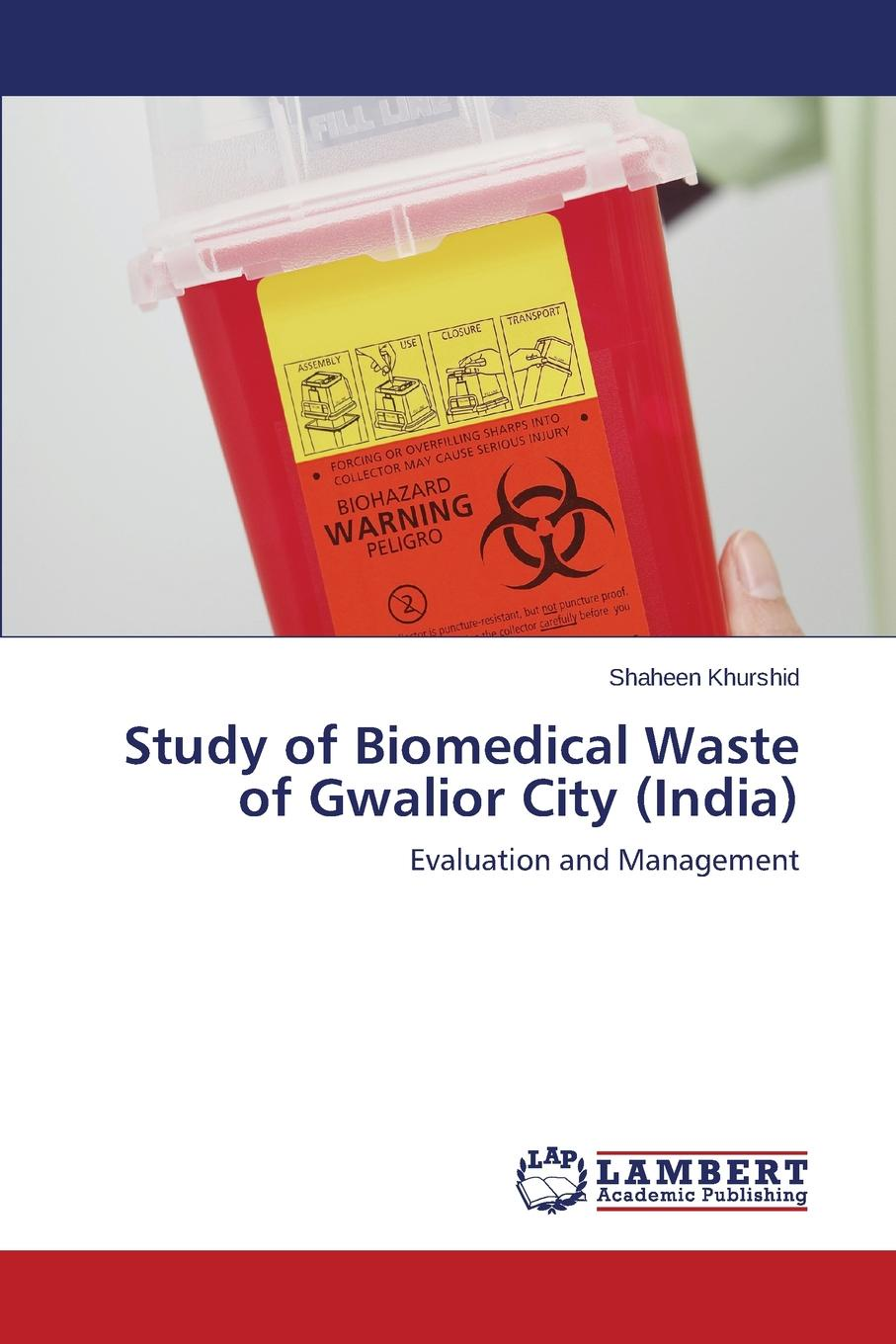 Khurshid Shaheen Study of Biomedical Waste of Gwalior City (India) alireza bahadori waste management in the chemical and petroleum industries