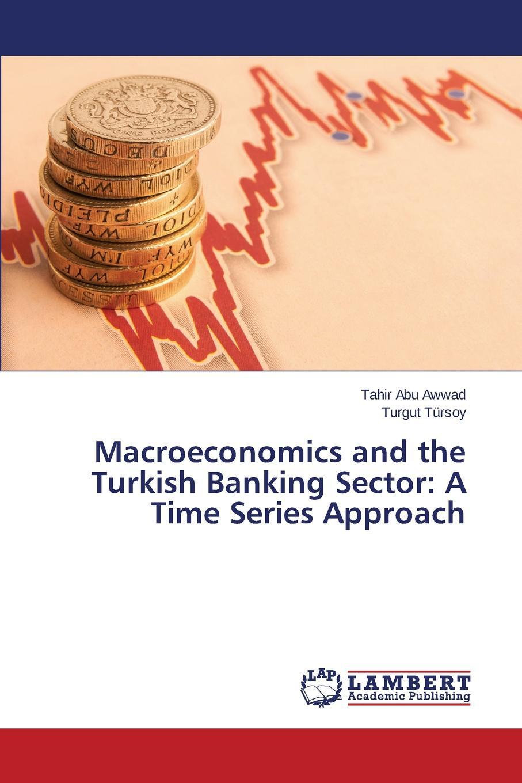 Abu Awwad Tahir, Tursoy Turgut Macroeconomics and the Turkish Banking Sector. A Time Series Approach british banking