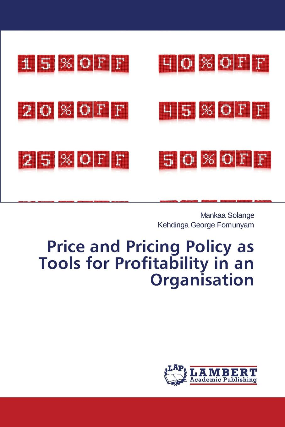 Solange Mankaa, George Fomunyam Kehdinga Price and Pricing Policy as Tools for Profitability in an Organisation julie meehan pricing and profitability management a practical guide for business leaders