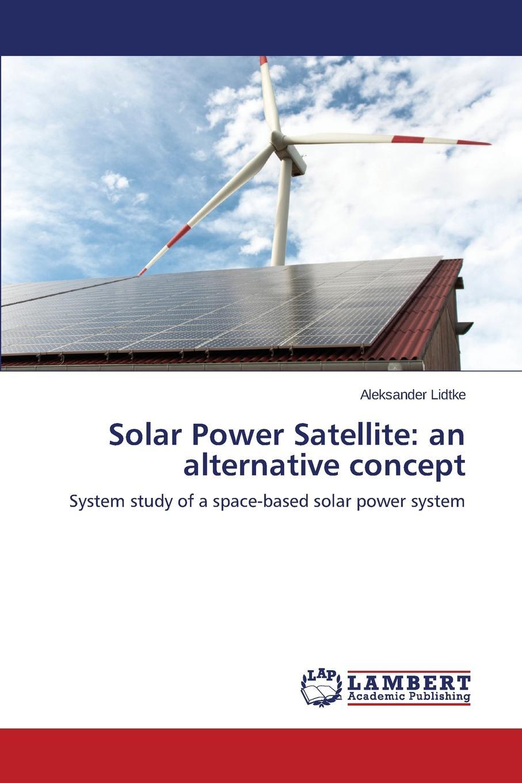 Lidtke Aleksander Solar Power Satellite. an alternative concept reza razeghifard natural and artificial photosynthesis solar power as an energy source