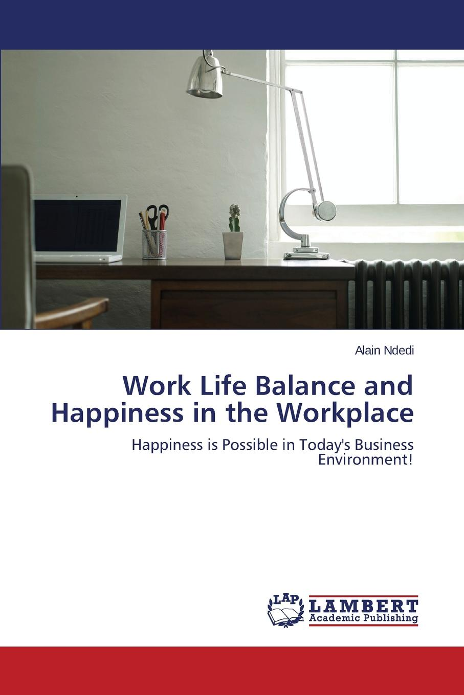 Ndedi Alain Work Life Balance and Happiness in the Workplace r manju shree work life balance and life satisfaction of women critical care nurses