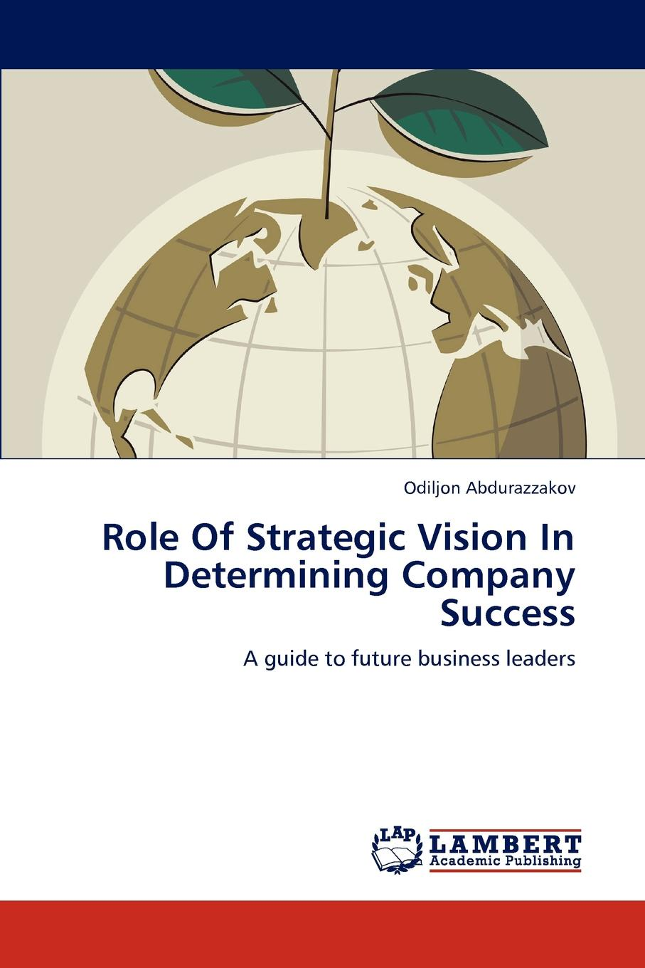 Odiljon Abdurazzakov Role Of Strategic Vision In Determining Company Success edna pasher the complete guide to knowledge management a strategic plan to leverage your company s intellectual capital