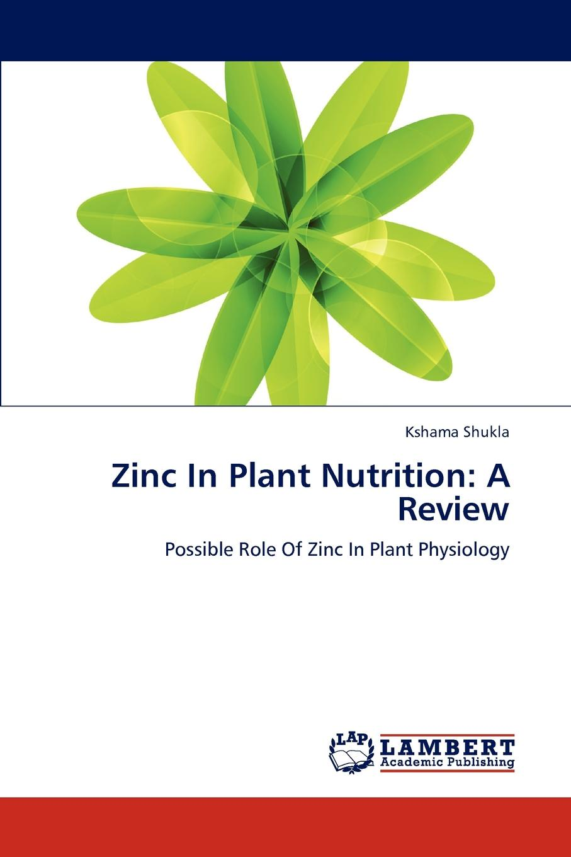 Shukla Kshama Zinc in Plant Nutrition. A Review недорго, оригинальная цена
