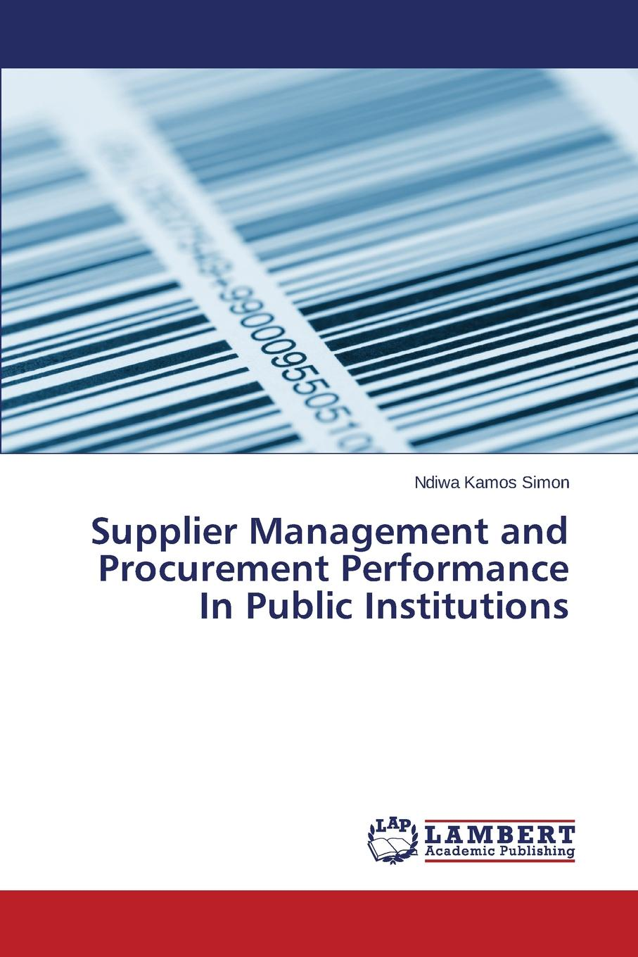 Supplier Management and Procurement Performance In Public Institutions The purpose of this study was to study the effects of supplier...