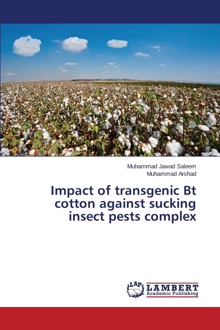 Saleem Muhammad Jawad, ARSHAD MUHAMMAD Impact of transgenic Bt cotton against sucking insect pests complex eco friendly management practices of insect pests in paddy