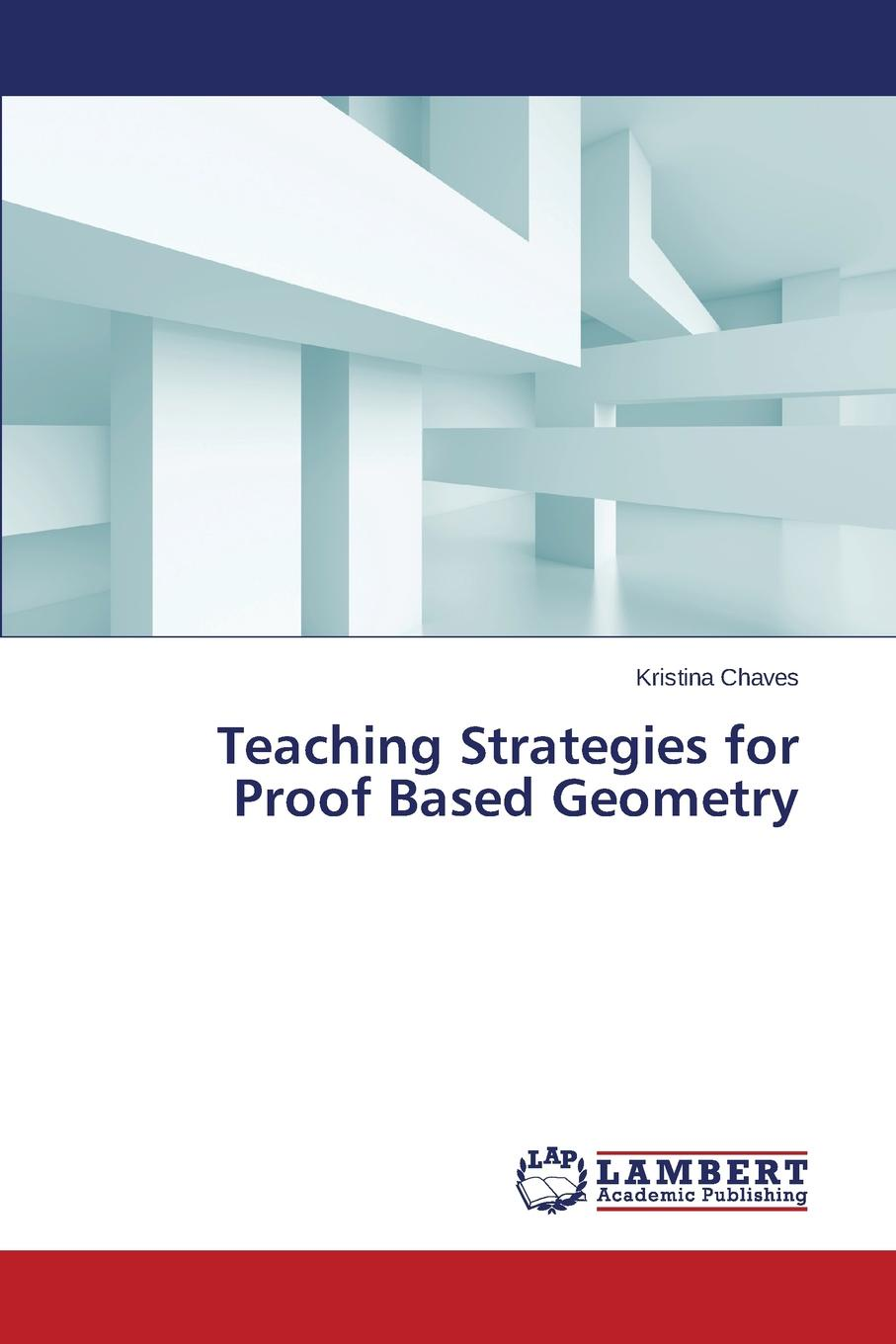 Chaves Kristina Teaching Strategies for Proof Based Geometry anahit chubaryan rabin style speed up of proofs