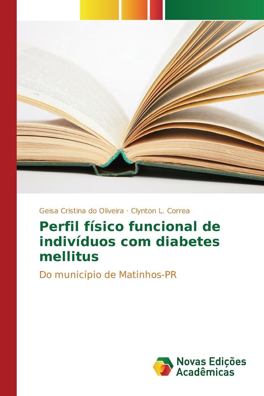 do Oliveira Geisa Cristina, L. Correa Clynton Perfil fisico funcional de individuos com diabetes mellitus