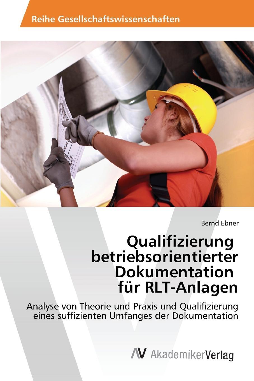 цена Ebner Bernd Qualifizierung betriebsorientierter Dokumentation fur RLT-Anlagen онлайн в 2017 году