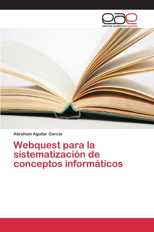 Aguilar García Abraham Webquest para la sistematizacion de conceptos informaticos garcía pedro andrés nuevo plan de fronteras de la provincia de buenos aires proyectado en 1816