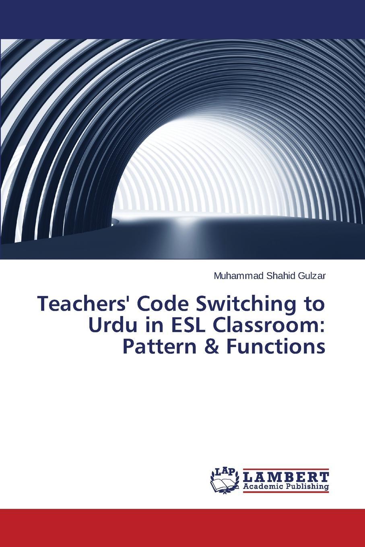 Gulzar Muhammad Shahid Teachers. Code Switching to Urdu in ESL Classroom. Pattern . Functions muhammad altaf qureshi universalization of primary education in pakistan