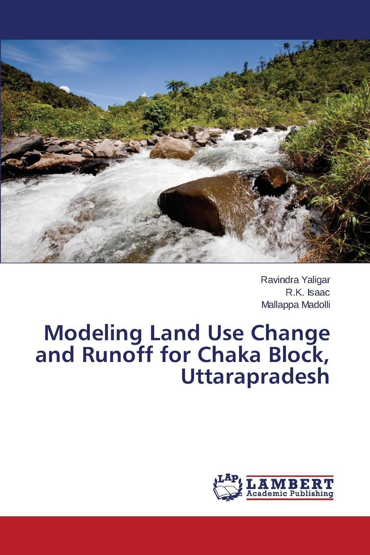 Yaligar Ravindra, Isaac R.K., Madolli Mallappa Modeling Land Use Change and Runoff for Chaka Block, Uttarapradesh недорго, оригинальная цена