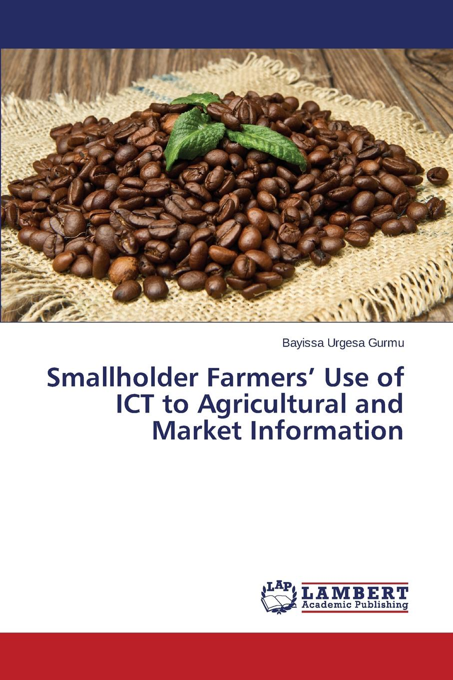 Gurmu Bayissa Urgesa Smallholder Farmers. Use of ICT to Agricultural and Market Information halil kiymaz market microstructure in emerging and developed markets price discovery information flows and transaction costs