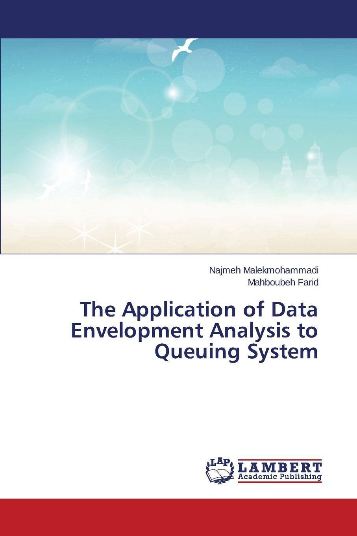 Malekmohammadi Najmeh, Farid Mahboubeh The Application of Data Envelopment Analysis to Queuing System joe zhu evaluating hedge fund and cta performance data envelopment analysis approach