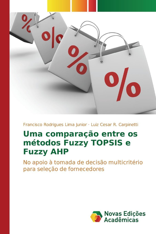 Lima Junior Francisco Rodrigues, Carpinetti Luiz Cesar R. Uma comparacao entre os metodos Fuzzy TOPSIS e Fuzzy AHP jodas ademir da silva uso do padrao mvc em metodos ageis