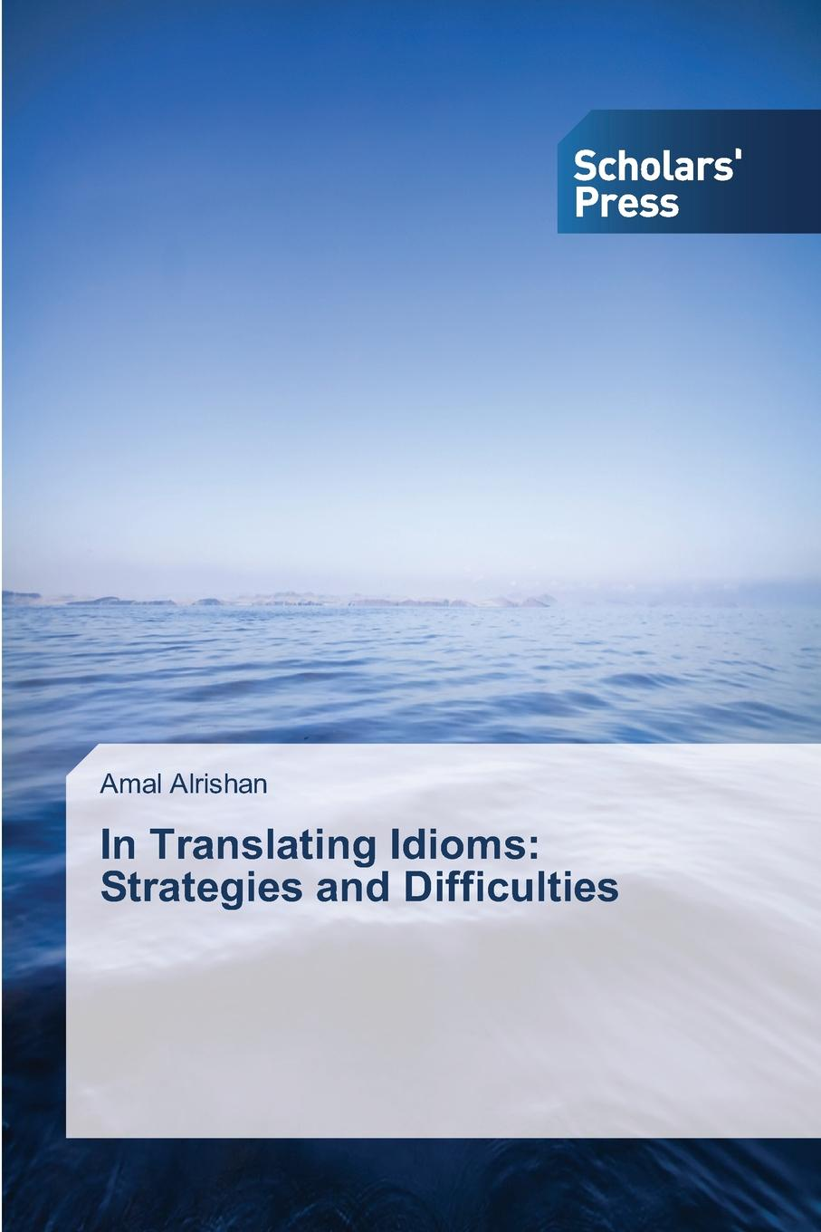 Alrishan Amal In Translating Idioms. Strategies and Difficulties quiet as a mouse and other animal idioms