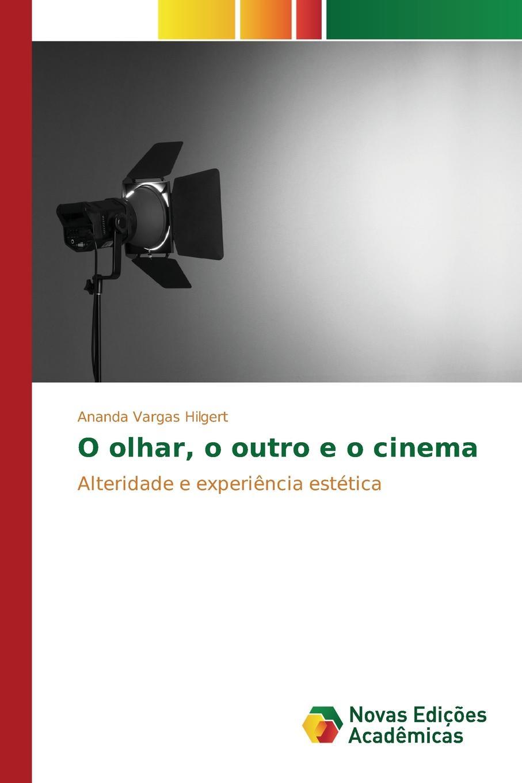 Vargas Hilgert Ananda O olhar, o outro e o cinema