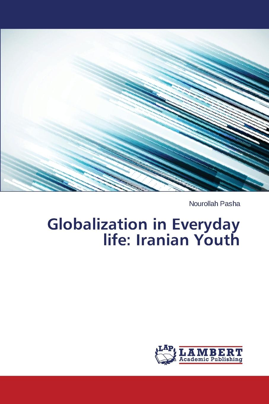Pasha Nourollah Globalization in Everyday life. Iranian Youth geoffrey pleyers alter globalization becoming actors in a global age