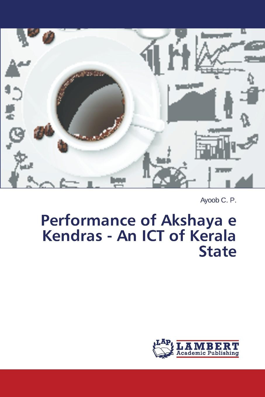 C. P. Ayoob Performance of Akshaya e Kendras - An ICT of Kerala State voluntary organization in chittoor district