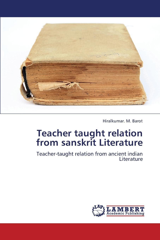 Barot Hiralkumar M. Teacher Taught Relation from Sanskrit Literature the teacher wars