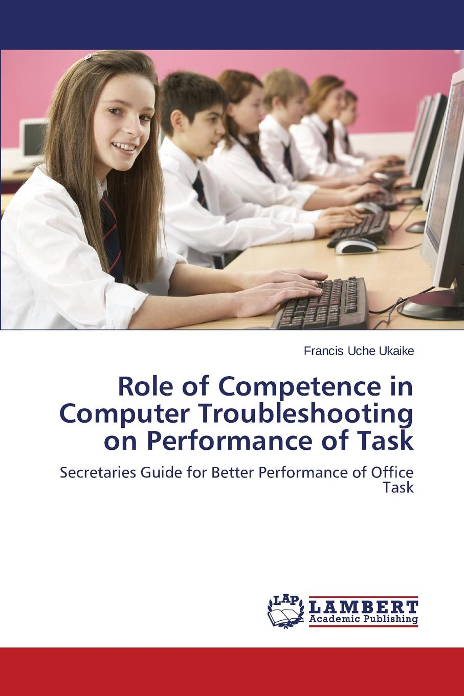 Uche Ukaike Francis Role of Competence in Computer Troubleshooting on Performance of Task computer office office electronics printer supplies ink cartridges g
