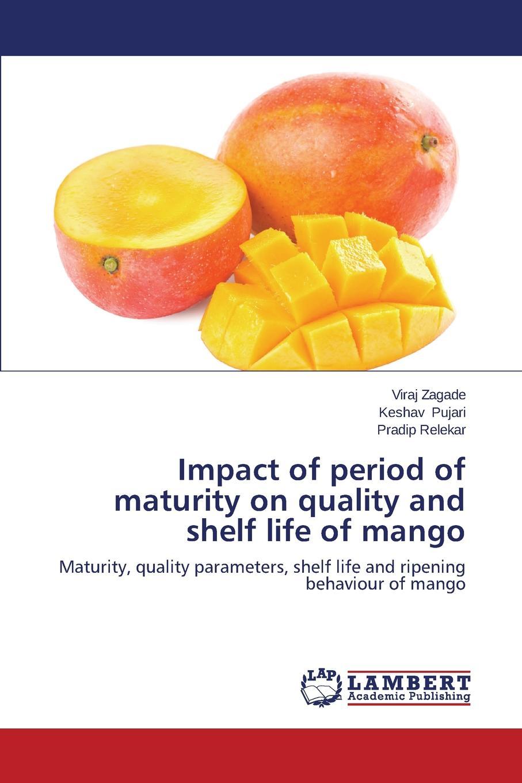 Zagade Viraj, Pujari Keshav, Relekar Pradip Impact of period of maturity on quality and shelf life of mango недорго, оригинальная цена