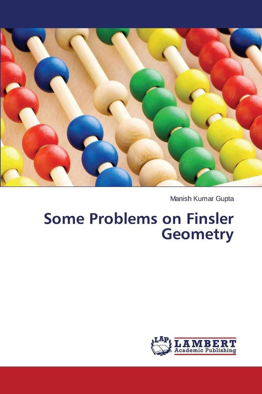 Gupta Manish Kumar Some Problems on Finsler Geometry недорго, оригинальная цена