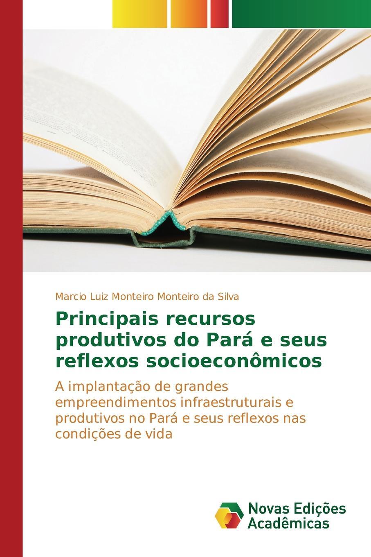 Monteiro da Silva Marcio Luiz Monteiro Principais recursos produtivos do Para e seus reflexos socioeconomicos joze maria de souza monteiro diccionario geographico das provincias e possessoes portuguezas no ultramar
