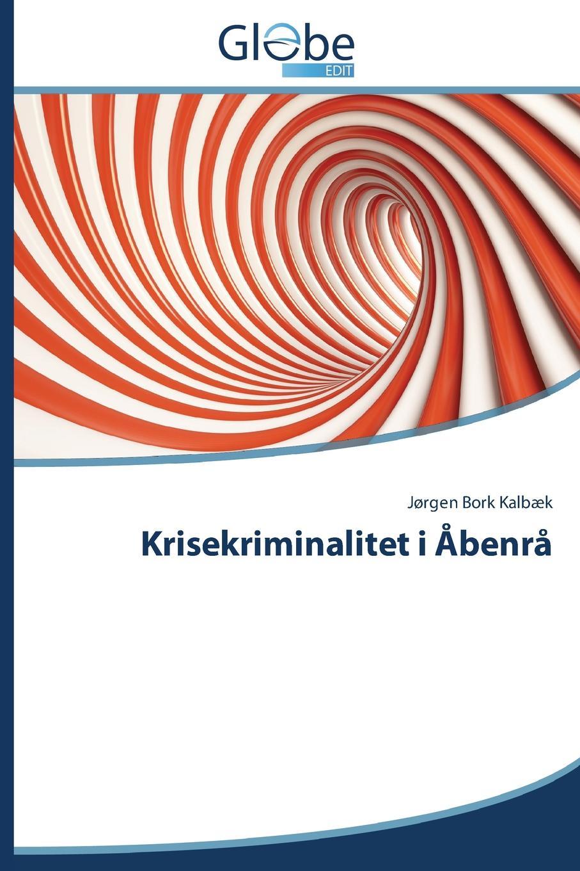 Kalbæk Jørgen Bork Krisekriminalitet i Abenra цены