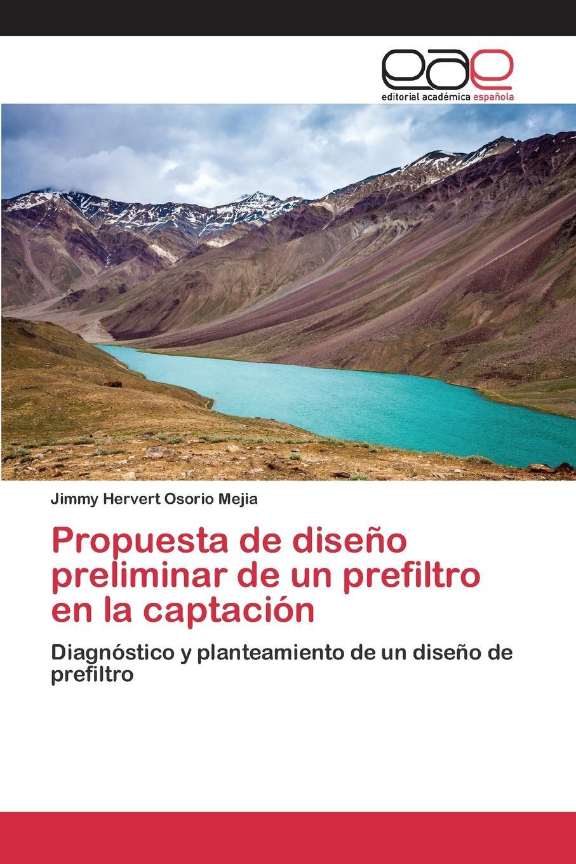 Osorio Mejia Jimmy Hervert Propuesta de diseno preliminar de un prefiltro en la captacion agua de limonero