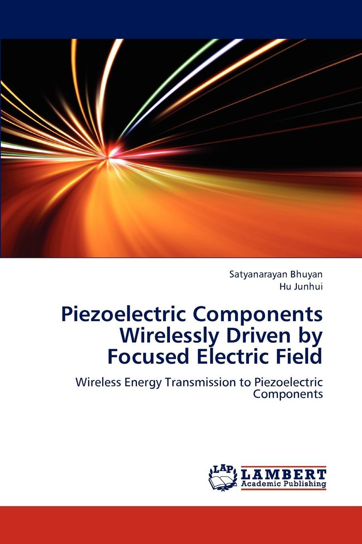 Satyanarayan Bhuyan, Hu Junhui Piezoelectric Components Wirelessly Driven by Focused Electric Field недорго, оригинальная цена
