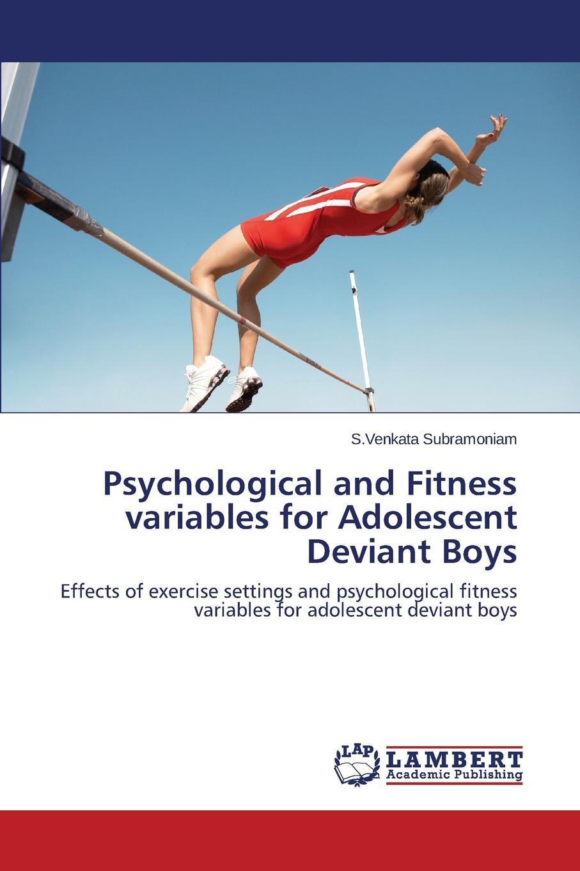 Subramoniam S.Venkata Psychological and Fitness variables for Adolescent Deviant Boys цена