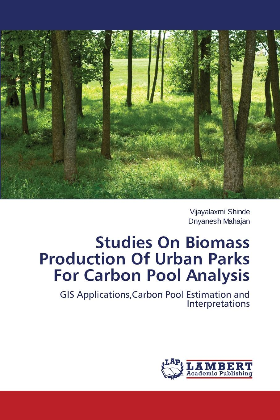 Shinde Vijayalaxmi, Mahajan Dnyanesh Studies On Biomass Production Of Urban Parks For Carbon Pool Analysis цены