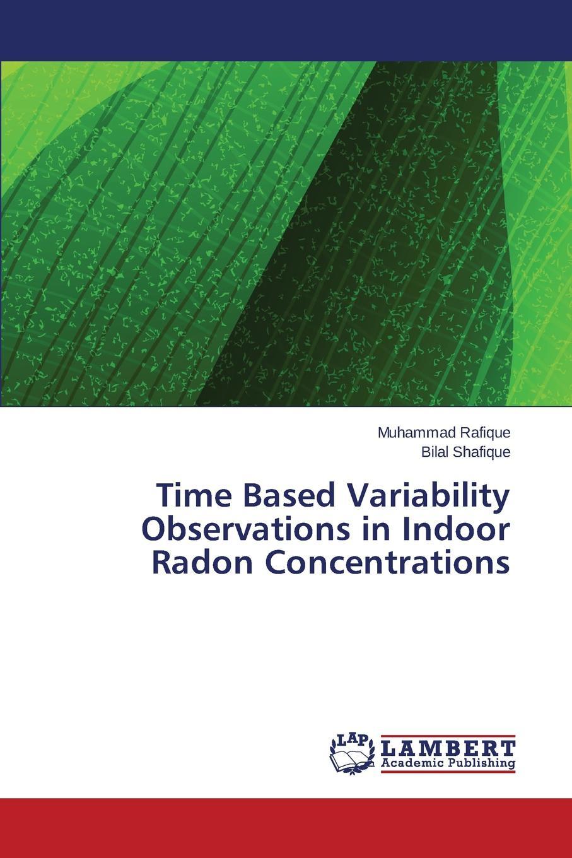 Rafique Muhammad, Shafique Bilal Time Based Variability Observations in Indoor Radon Concentrations недорго, оригинальная цена