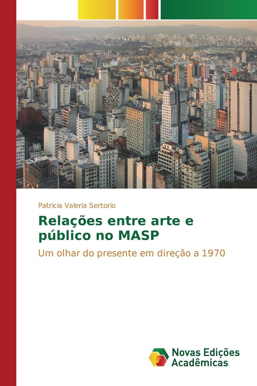 Sertorio Patricia Valeria Relacoes entre arte e publico no MASP ольга брюзгина arte de orfebreria kubachi