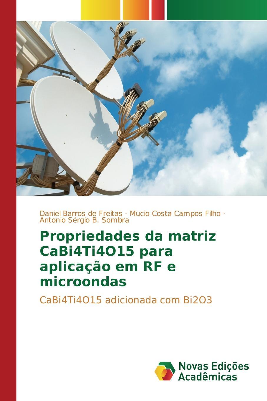 Barros de Freitas Daniel, Campos Filho Mucio Costa, B. Sombra Antonio Sérgio Propriedades da matriz CaBi4Ti4O15 para aplicacao em RF e microondas цены