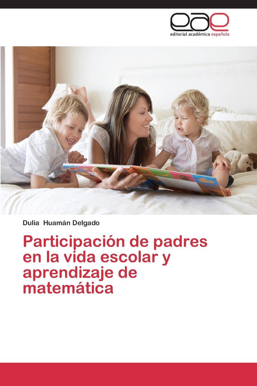 Huamán Delgado Dulia Participacion de padres en la vida escolar y aprendizaje de matematica los hijos del topo