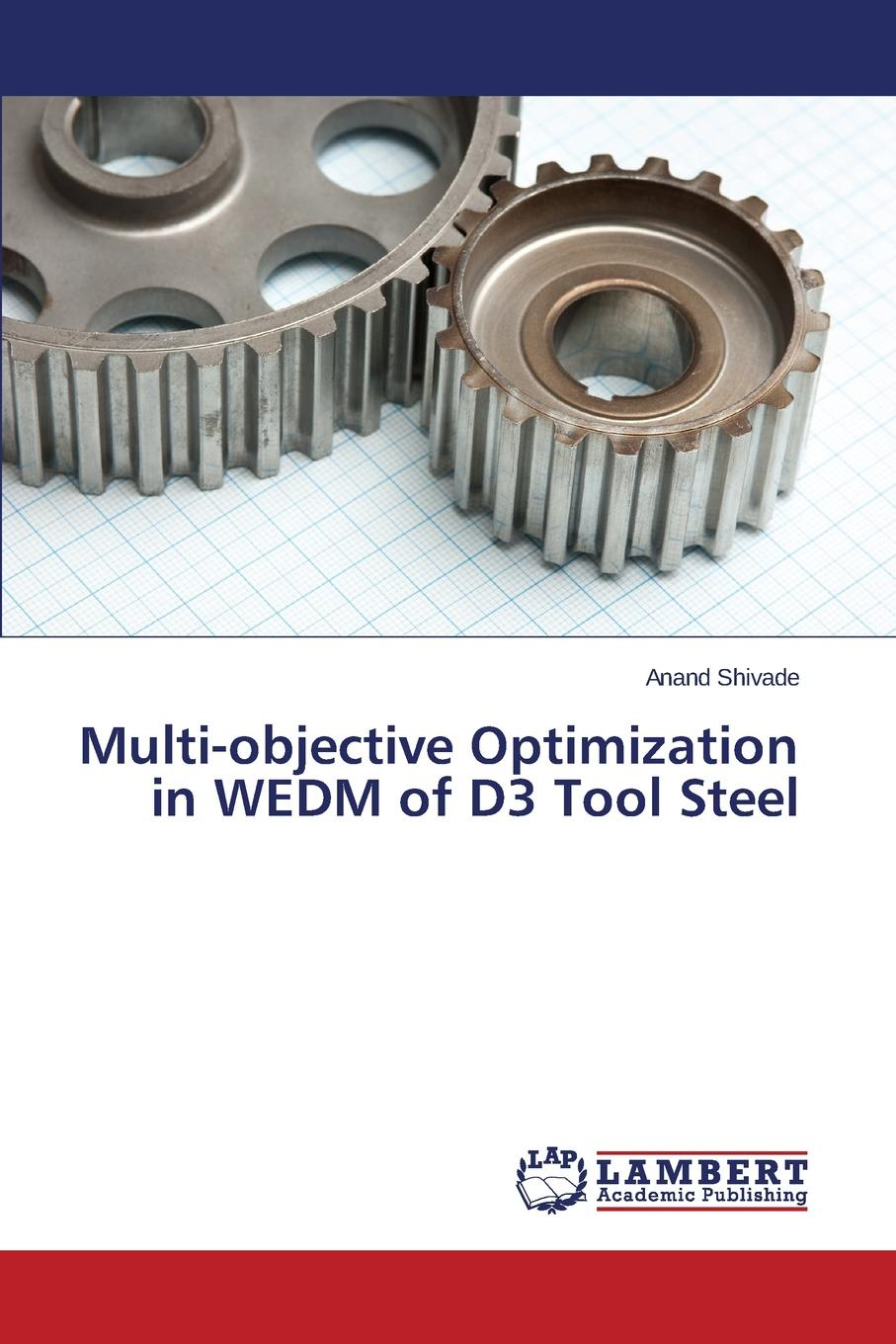 Shivade Anand Multi-objective Optimization in WEDM of D3 Tool Steel subir chowdhury shin taguchi robust optimization world s best practices for developing winning vehicles
