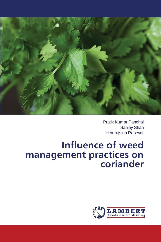 Panchal Pratik Kumar, Shah Sanjay, Rahevar Hemrajsinh Influence of weed management practices on coriander недорго, оригинальная цена