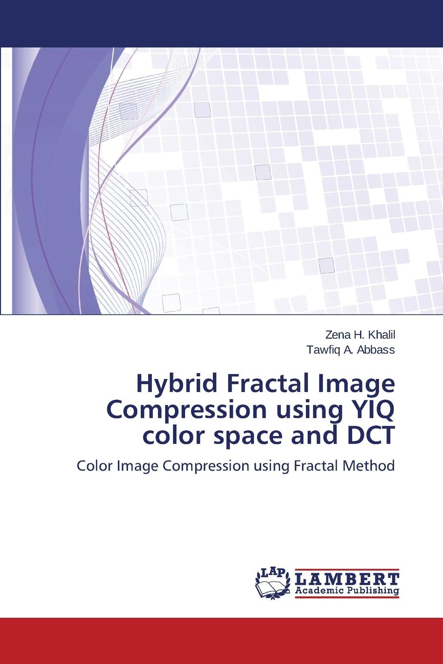H. Khalil Zena, A. Abbass Tawfiq Hybrid Fractal Image Compression using YIQ color space and DCT цена 2017