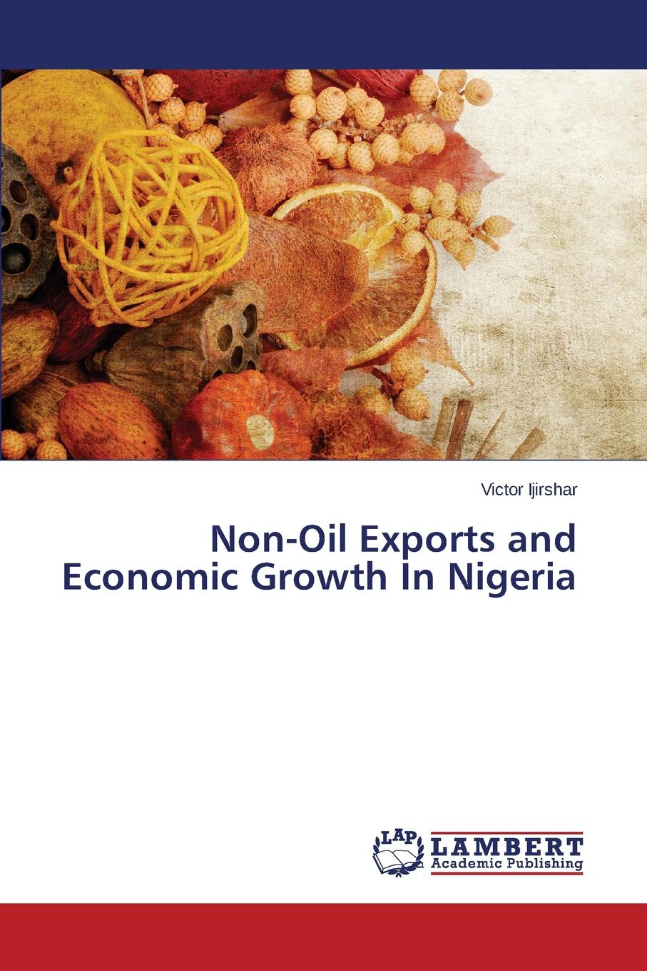 Ijirshar Victor Non-Oil Exports and Economic Growth In Nigeria indian agricultural export in the liberalized era