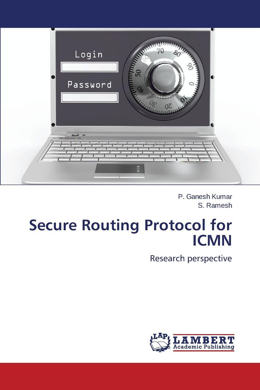 Ganesh Kumar P., Ramesh S. Secure Routing Protocol for ICMN недорго, оригинальная цена