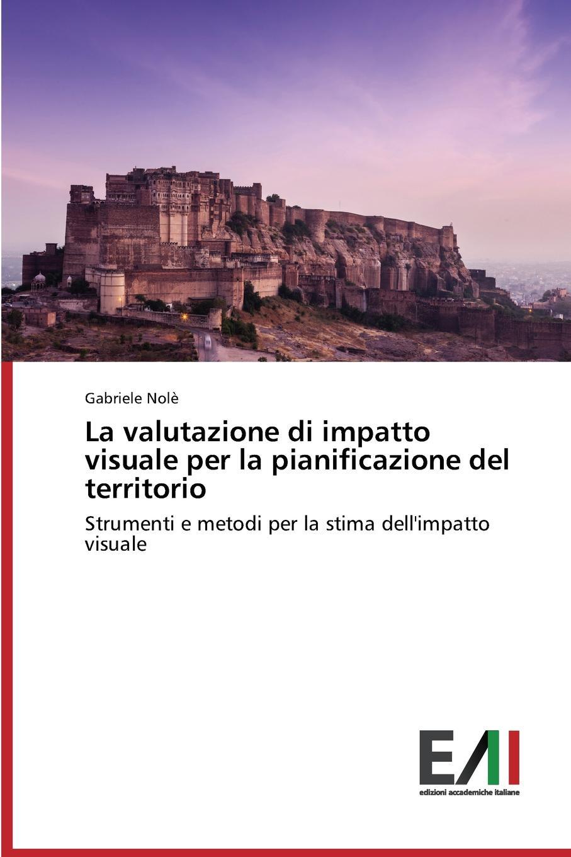 Nolè Gabriele La valutazione di impatto visuale per la pianificazione del territorio pradella francesco modellazione comparativa di sistemi di certificazione energetica
