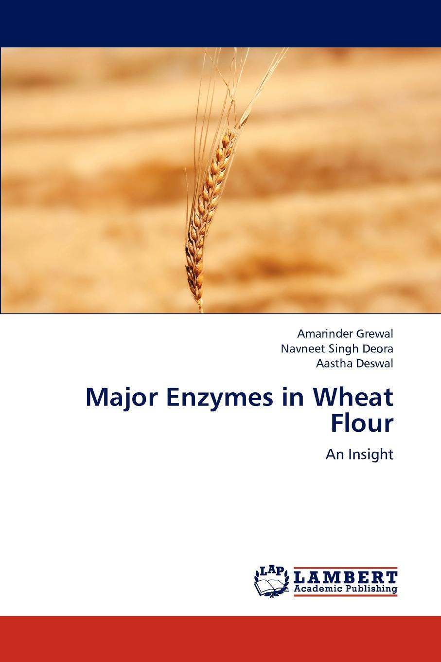 Amarinder Grewal, Navneet Singh Deora, Aastha Deswal Major Enzymes in Wheat Flour orban kalman csongor contributions to the opt and modeling of amylolysis with rec enzymes