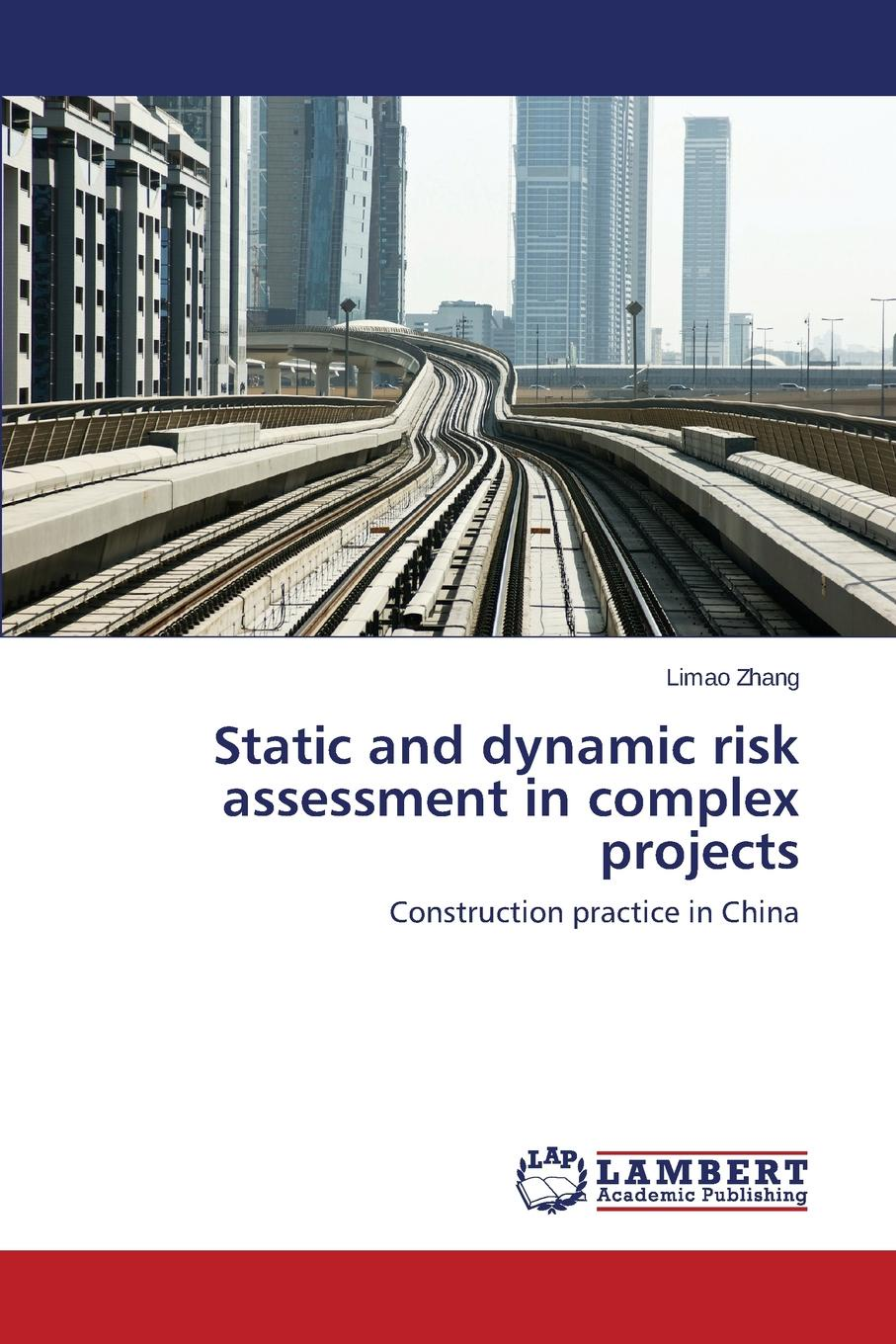 Zhang Limao Static and dynamic risk assessment in complex projects gary hemphill b practical tunnel construction