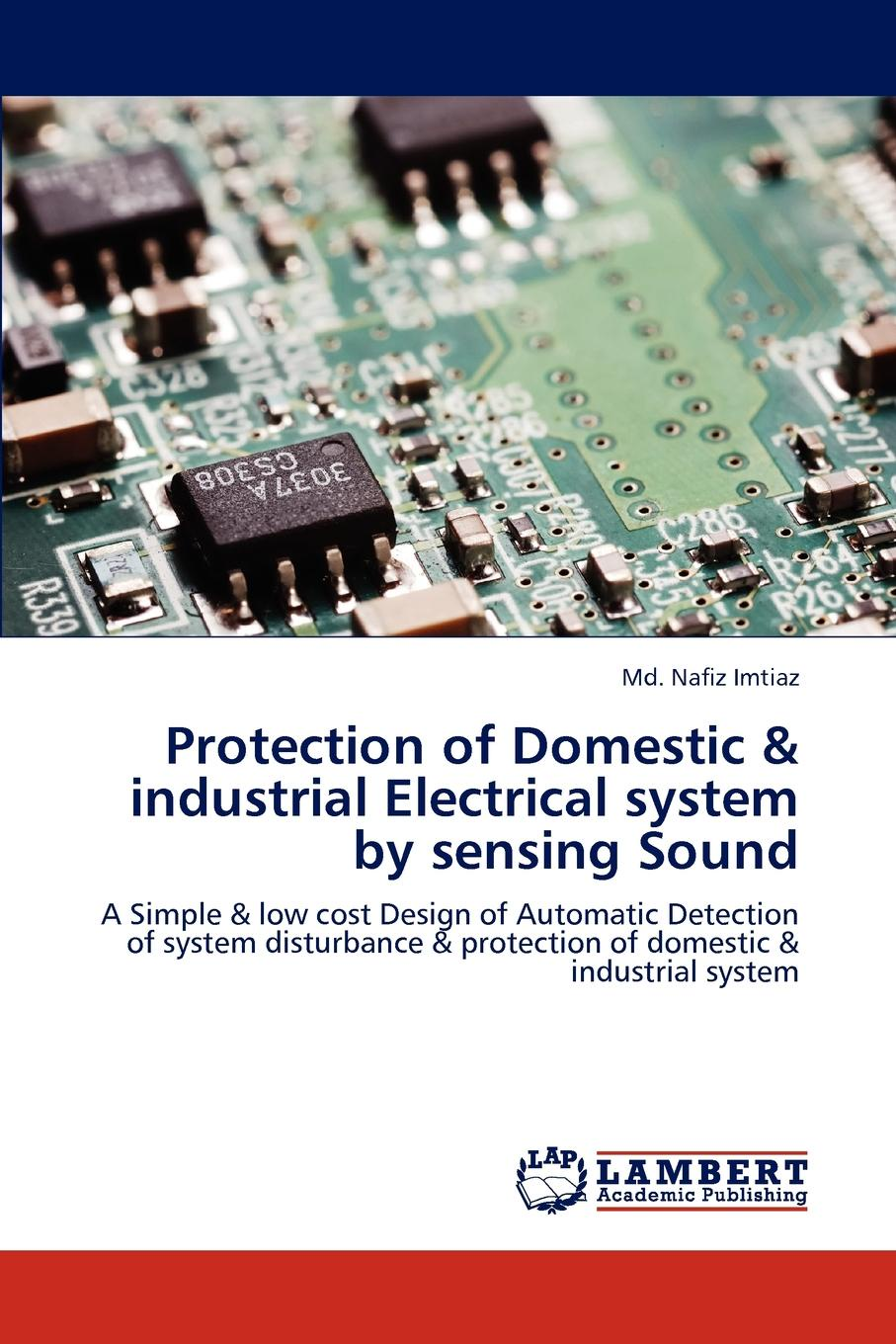 Imtiaz Md. Nafiz Protection of Domestic . industrial Electrical system by sensing Sound цена