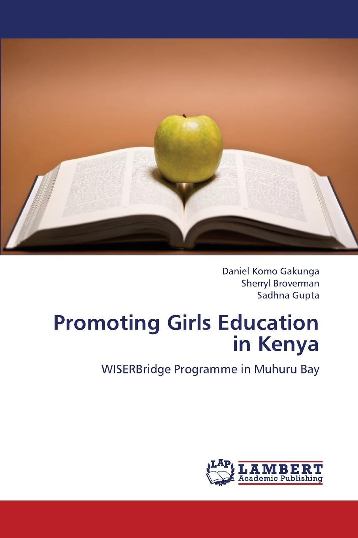 Gakunga Daniel Komo, Broverman Sherryl, Gupta Sadhna Promoting Girls Education in Kenya karanja david gakunga daniel komo teachers efficacy in the implementation of inclusive education