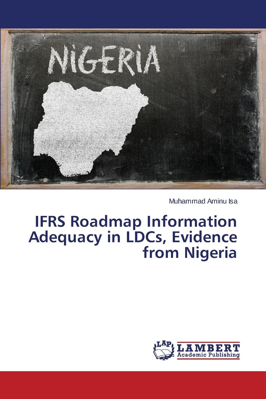 Isa Muhammad Aminu IFRS Roadmap Information Adequacy in LDCs, Evidence from Nigeria negotiating the transition