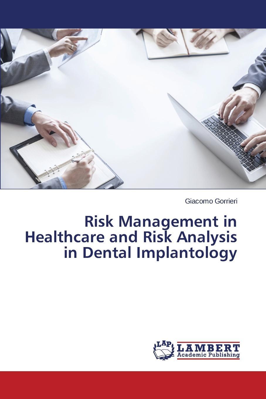 Gorrieri Giacomo Risk Management in Healthcare and Risk Analysis in Dental Implantology akhilesh kumar d d tewari and s k tewari ethnobotanial healthcare management practices in uttar pradesh