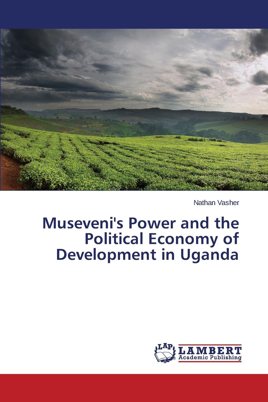 Vasher Nathan Museveni.s Power and the Political Economy of Development in Uganda s donaldson the power that preserves